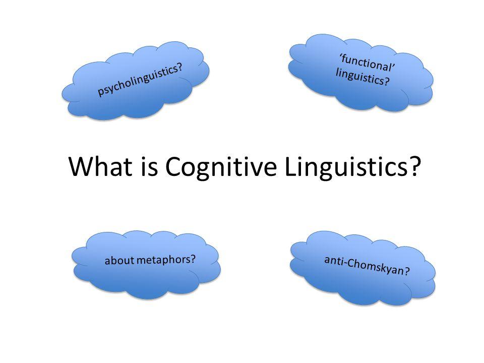 What is Cognitive Linguistics.psycholinguistics. 'functional' linguistics.