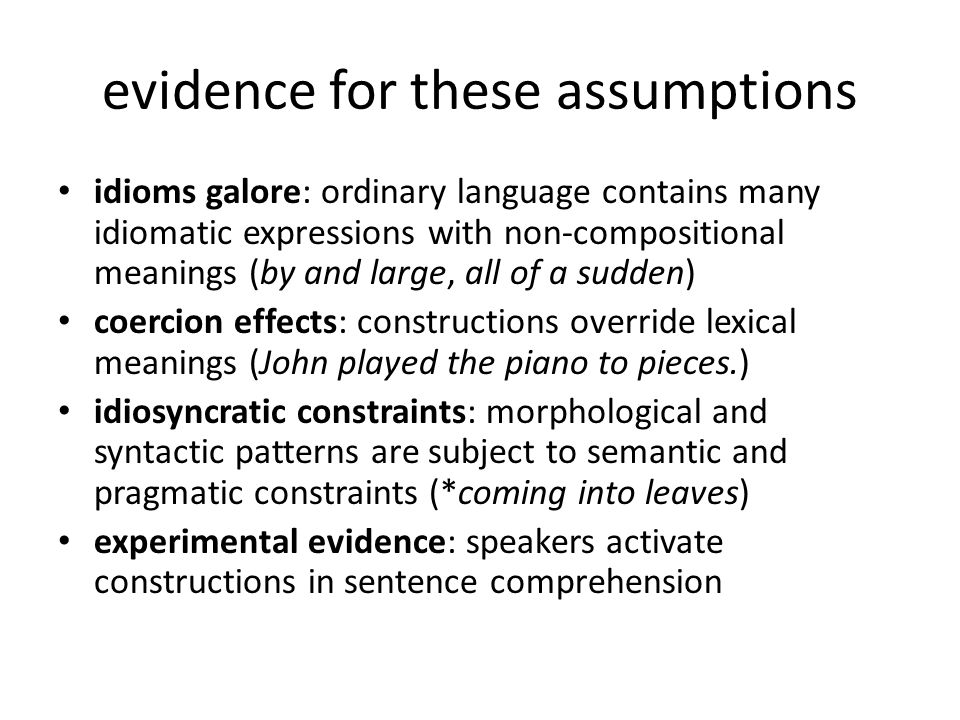 evidence for these assumptions idioms galore: ordinary language contains many idiomatic expressions with non-compositional meanings (by and large, all