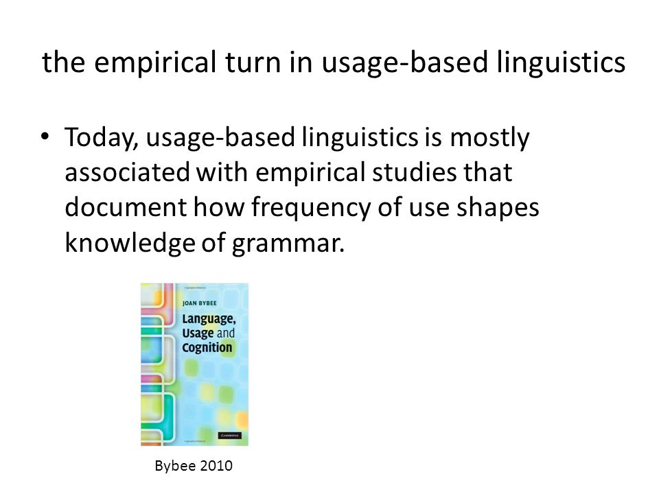 the empirical turn in usage-based linguistics Today, usage-based linguistics is mostly associated with empirical studies that document how frequency o