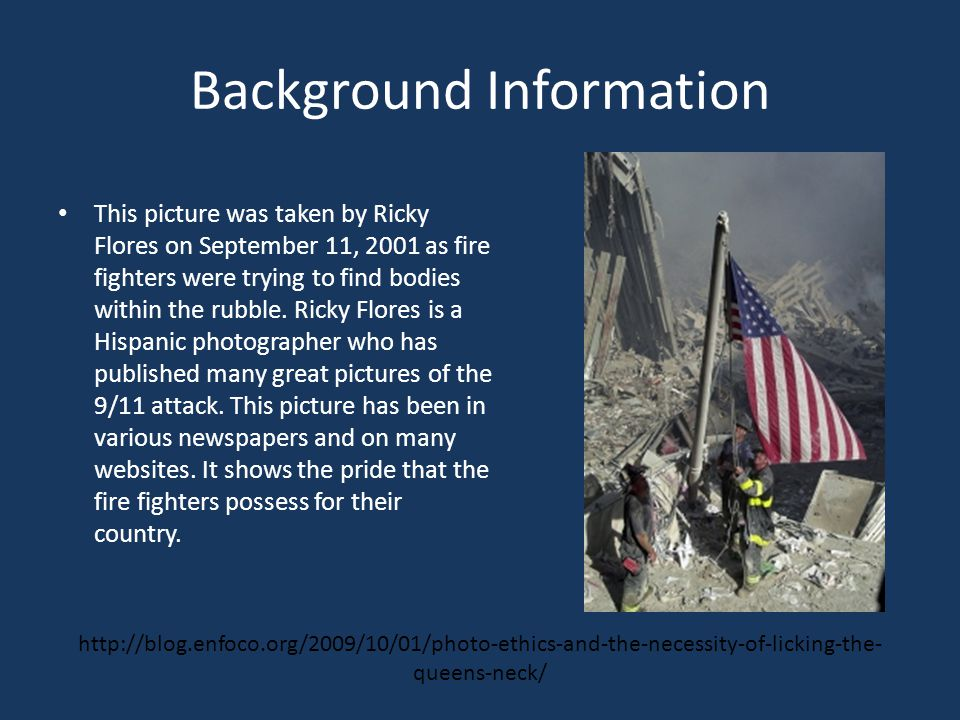 Background Information This picture was taken by Ricky Flores on September 11, 2001 as fire fighters were trying to find bodies within the rubble. Ric