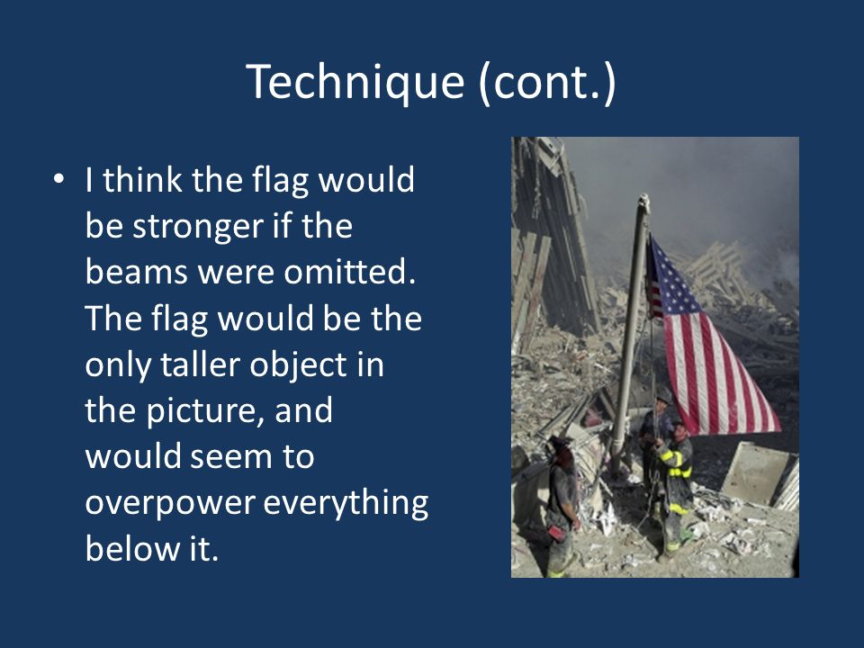 Technique (cont.) I think the flag would be stronger if the beams were omitted. The flag would be the only taller object in the picture, and would see