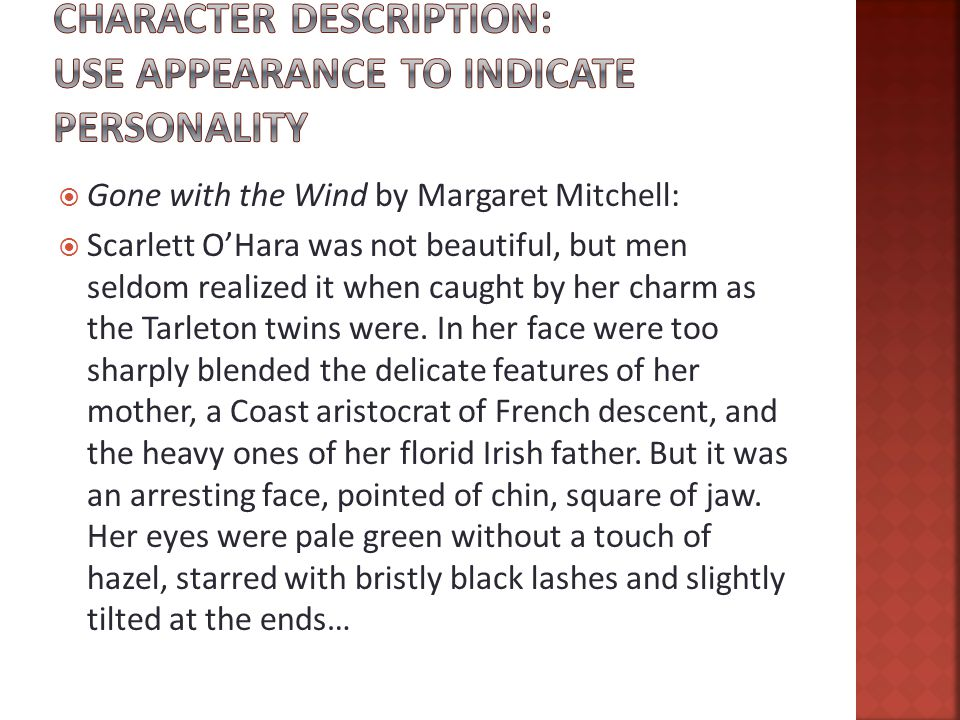  Gone with the Wind by Margaret Mitchell:  Scarlett O'Hara was not beautiful, but men seldom realized it when caught by her charm as the Tarleton twins were.