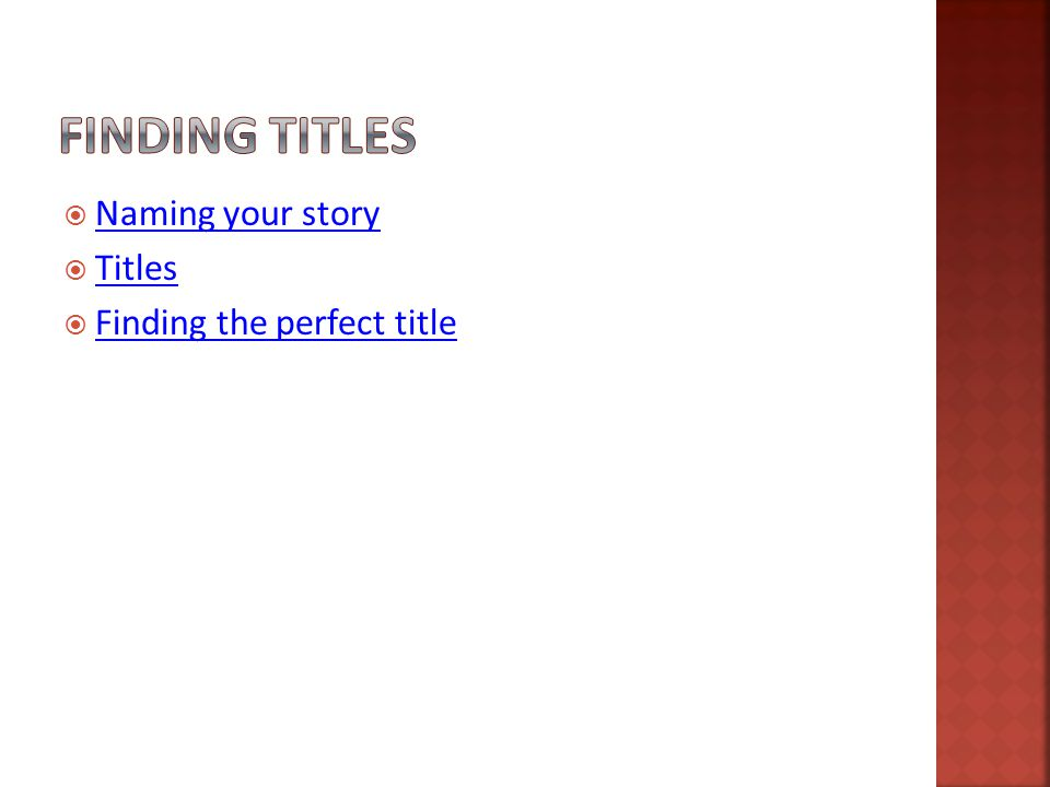  Naming your story Naming your story  Titles Titles  Finding the perfect title Finding the perfect title