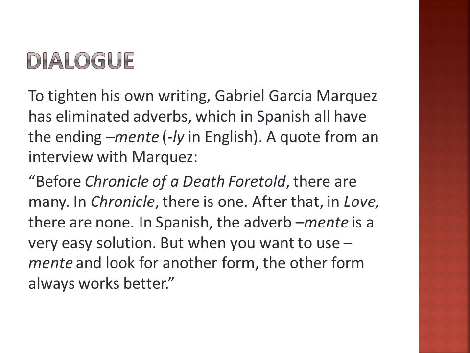 To tighten his own writing, Gabriel Garcia Marquez has eliminated adverbs, which in Spanish all have the ending –mente (-ly in English).