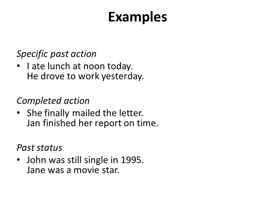 Examples Specific past action I ate lunch at noon today.