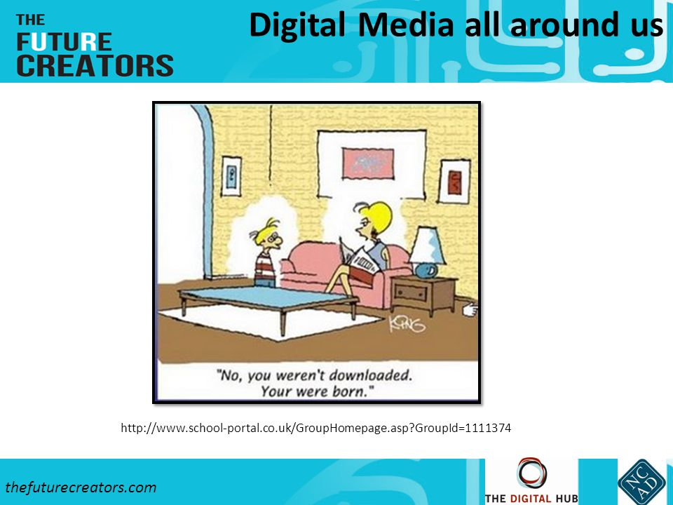 thefuturecreators.com Digital Media all around us http://www.school-portal.co.uk/GroupHomepage.asp?GroupId=1111374