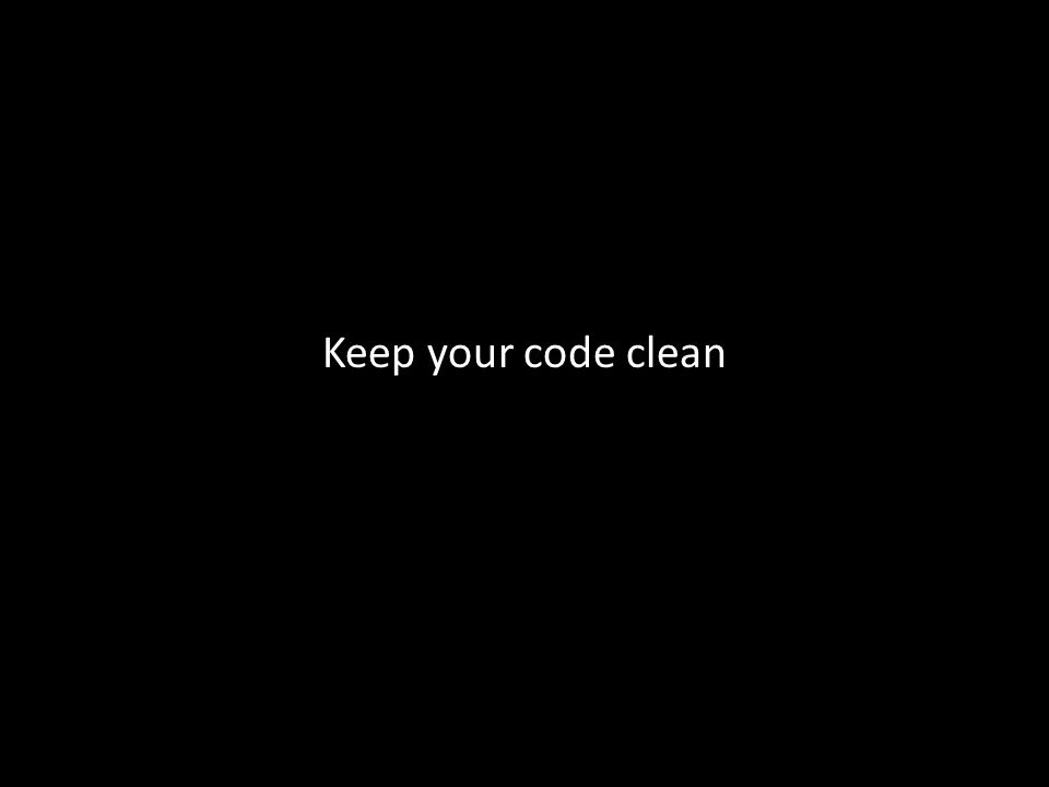 Keep your code clean