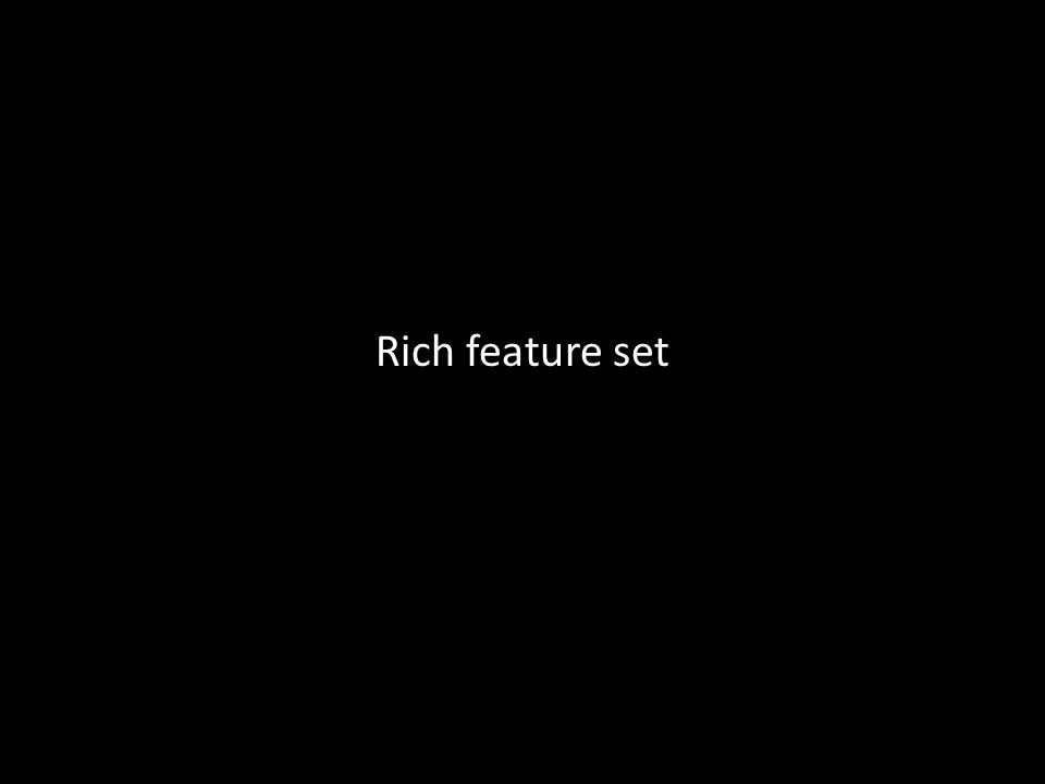 Rich feature set
