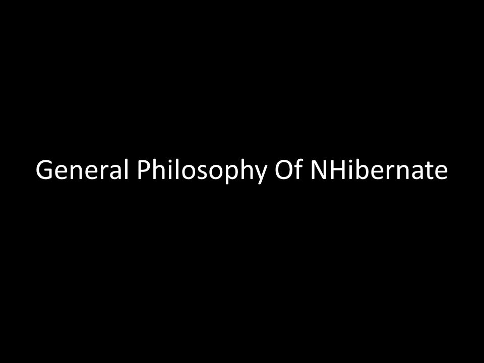 General Philosophy Of NHibernate