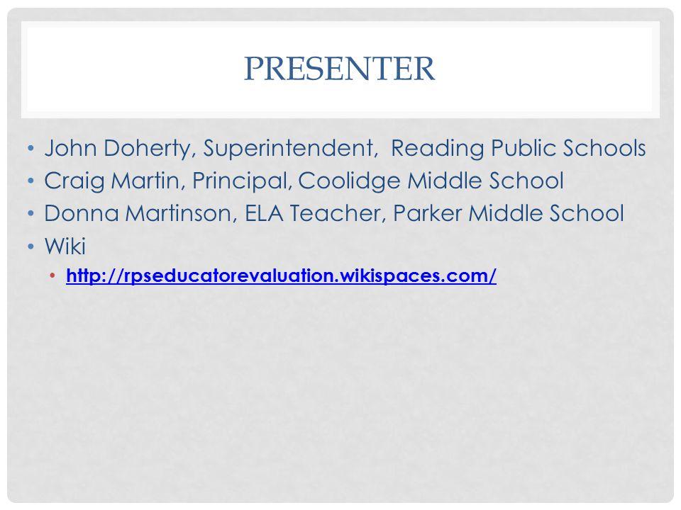 PRESENTER John Doherty, Superintendent, Reading Public Schools Craig Martin, Principal, Coolidge Middle School Donna Martinson, ELA Teacher, Parker Middle School Wiki http://rpseducatorevaluation.wikispaces.com/