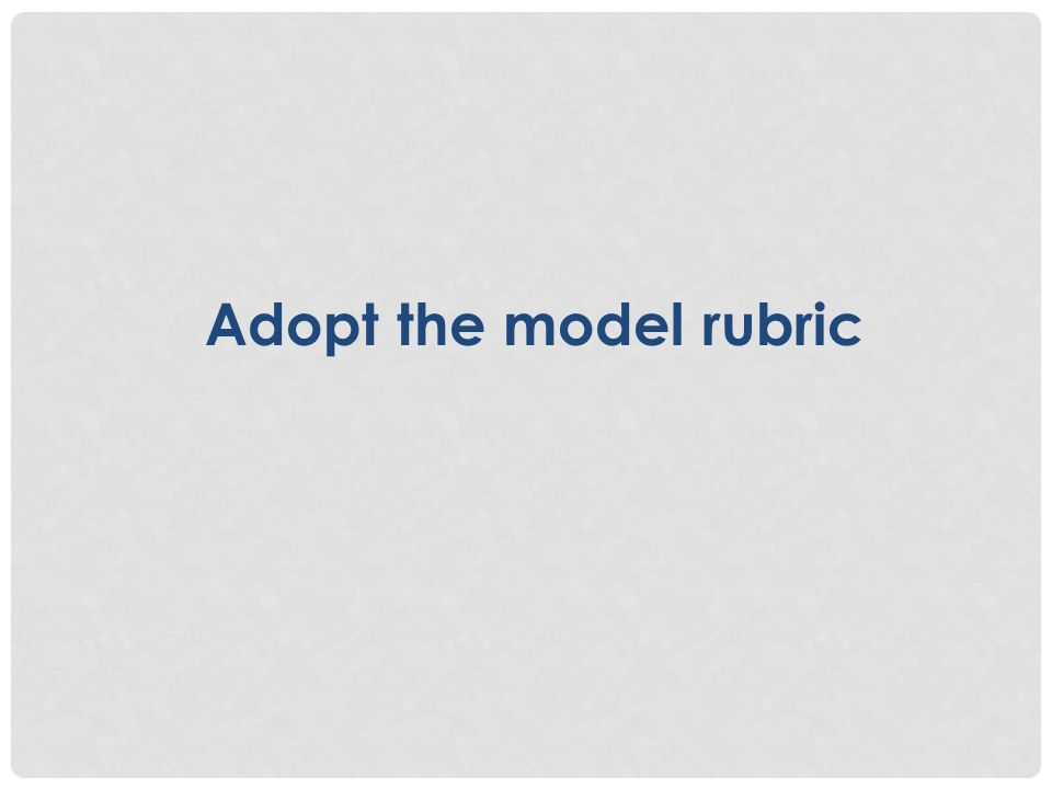 Adopt the model rubric