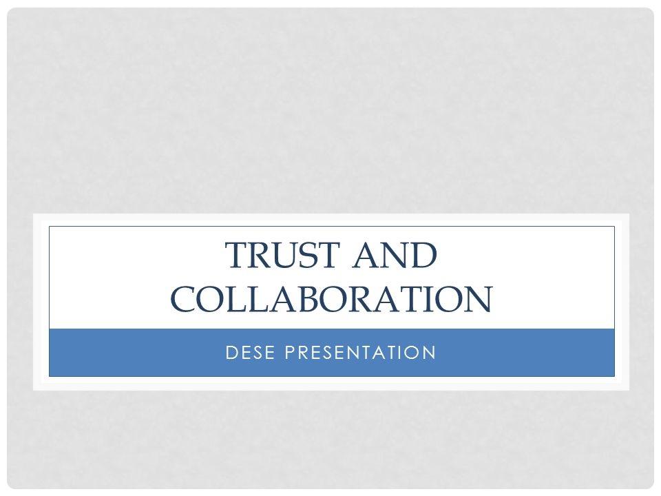 TRUST AND COLLABORATION DESE PRESENTATION