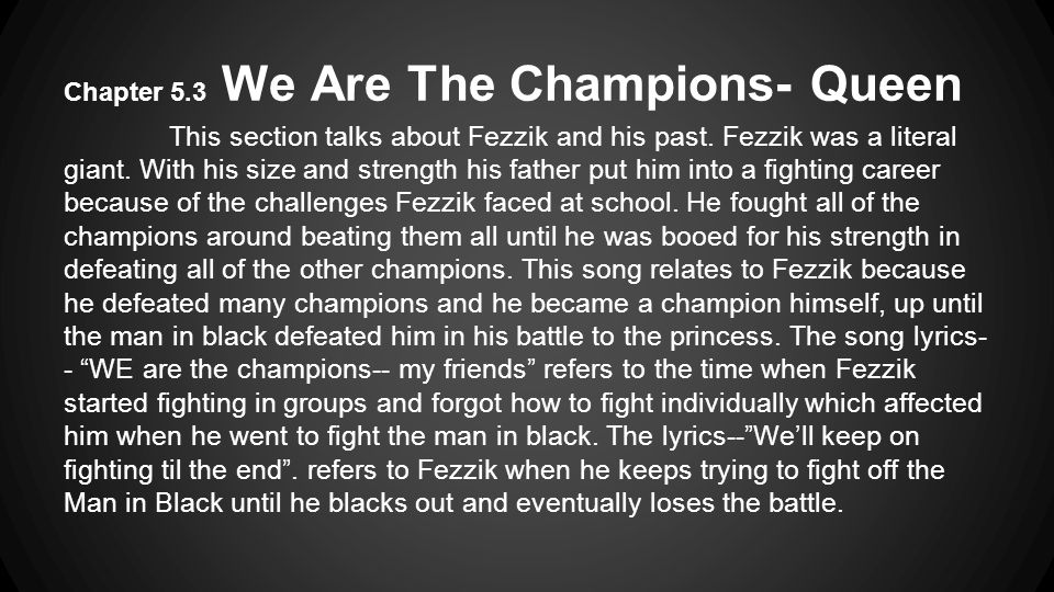 Chapter 5.3 We Are The Champions- Queen This section talks about Fezzik and his past.