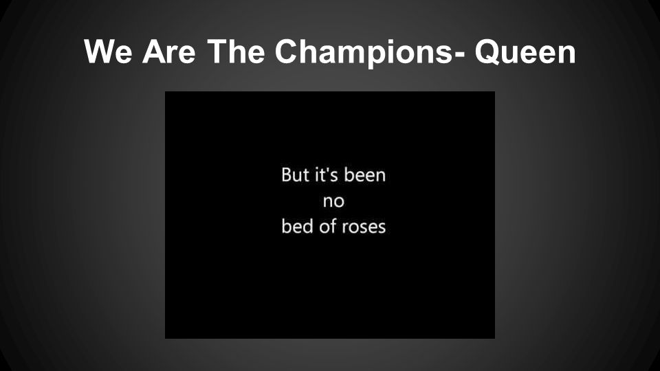 We Are The Champions- Queen