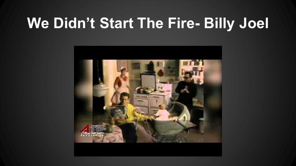We Didn't Start The Fire- Billy Joel