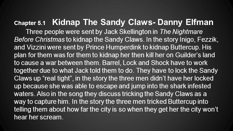 Chapter 5.1 Kidnap The Sandy Claws- Danny Elfman Three people were sent by Jack Skellington in The Nightmare Before Christmas to kidnap the Sandy Claws.