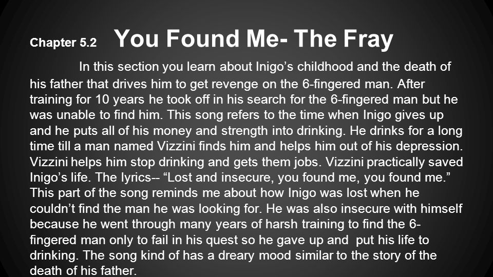 Chapter 5.2 You Found Me- The Fray In this section you learn about Inigo's childhood and the death of his father that drives him to get revenge on the 6-fingered man.