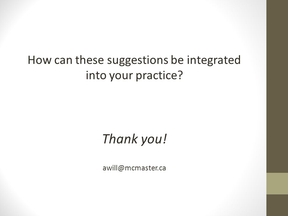 How can these suggestions be integrated into your practice? Thank you! awill@mcmaster.ca