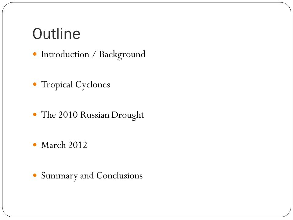 Outline Introduction / Background Tropical Cyclones The 2010 Russian Drought March 2012 Summary and Conclusions