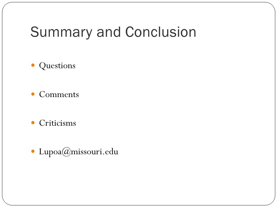 Summary and Conclusion Questions Comments Criticisms Lupoa@missouri.edu
