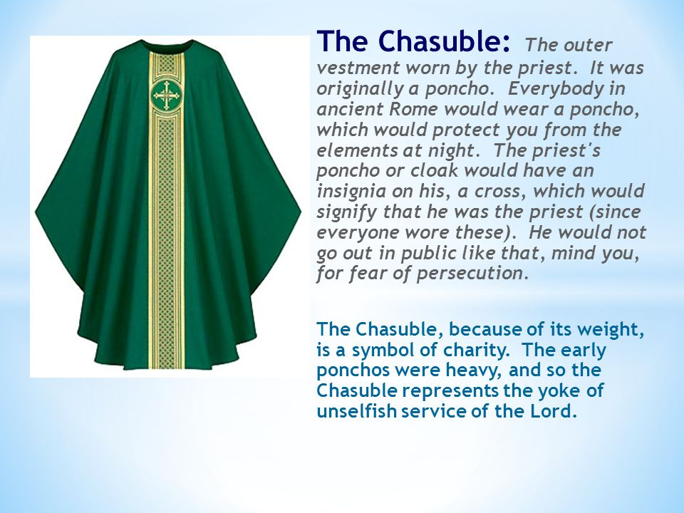 The Chasuble: The outer vestment worn by the priest.