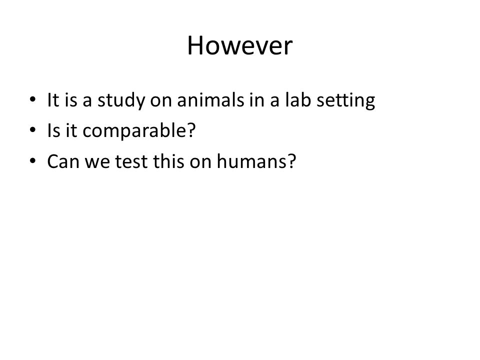 However It is a study on animals in a lab setting Is it comparable Can we test this on humans
