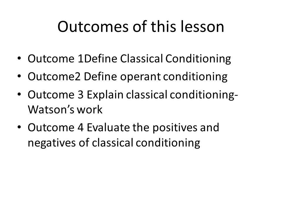 Assumption 1 Classical Conditioning: Pavlov Watson We learn through Association
