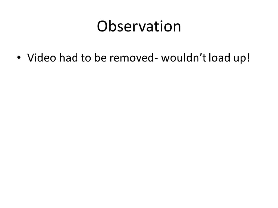 Observation Video had to be removed- wouldn't load up!