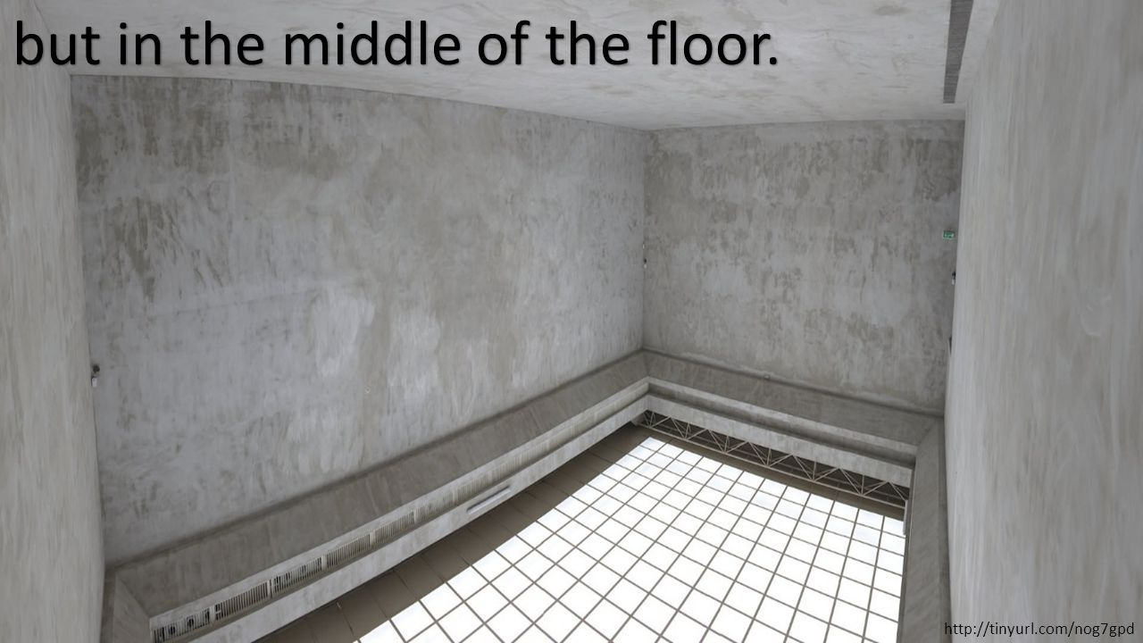but in the middle of the floor. http://tinyurl.com/nog7gpd