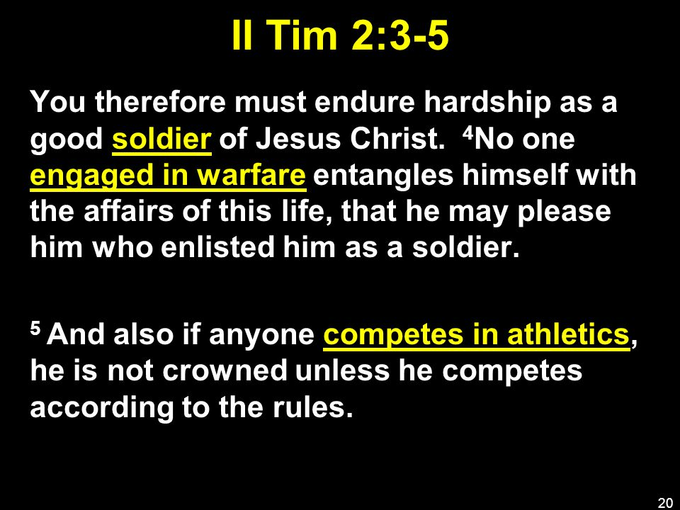 II Tim 2:3-5 You therefore must endure hardship as a good soldier of Jesus Christ.