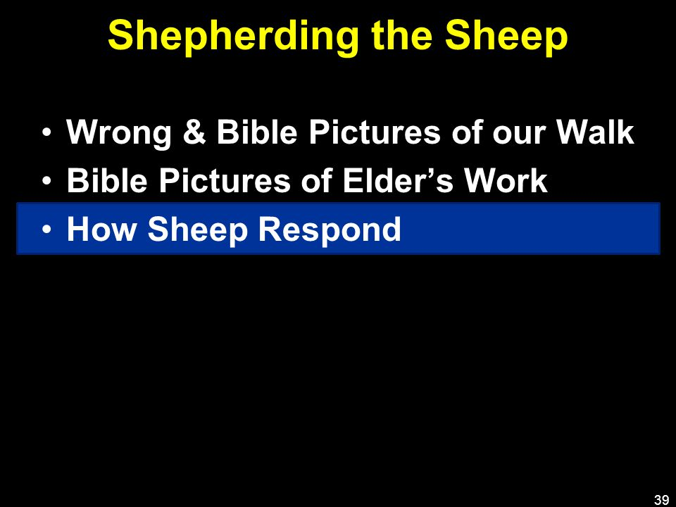 Shepherding the Sheep Wrong & Bible Pictures of our Walk Bible Pictures of Elder's Work How Sheep Respond 39