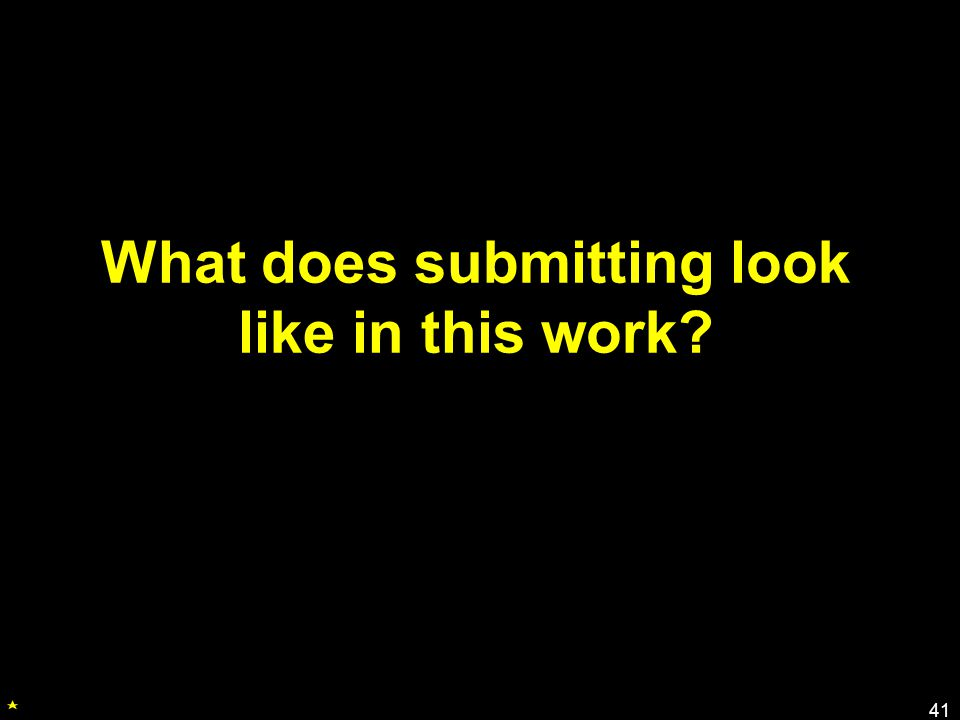 What does submitting look like in this work? 41