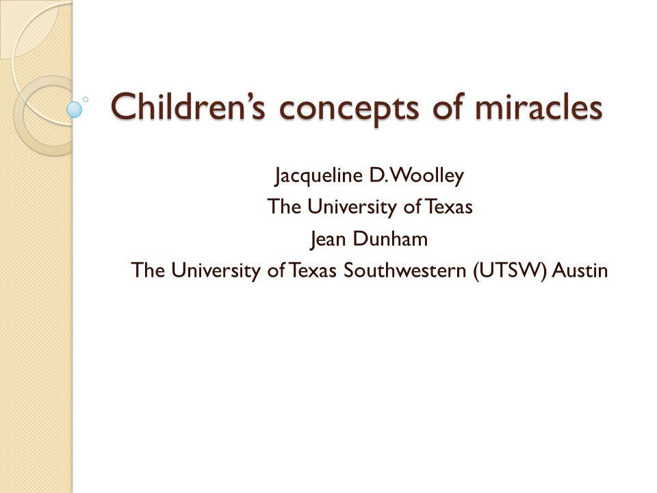 Children's concepts of miracles Jacqueline D.