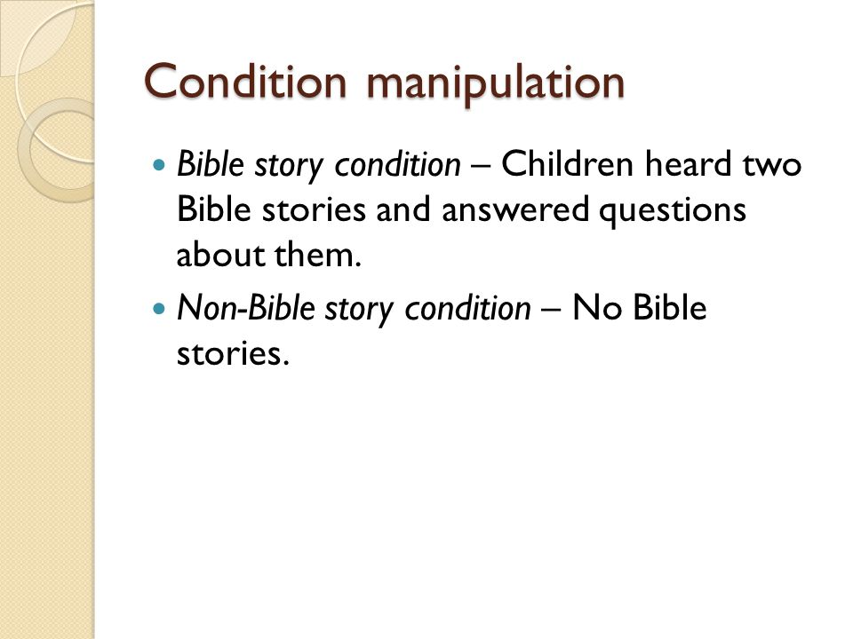 Condition manipulation Bible story condition – Children heard two Bible stories and answered questions about them.