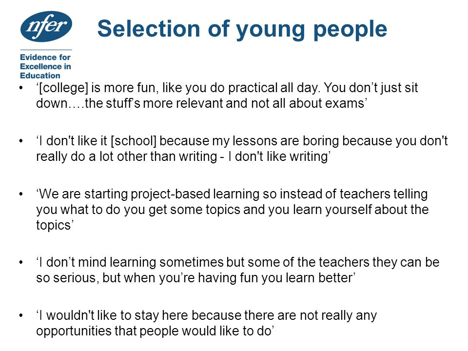 Selection of young people '[college] is more fun, like you do practical all day.