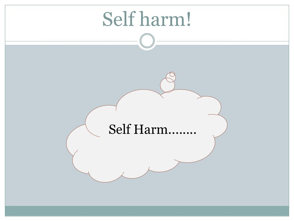 Self harm! Self Harm........