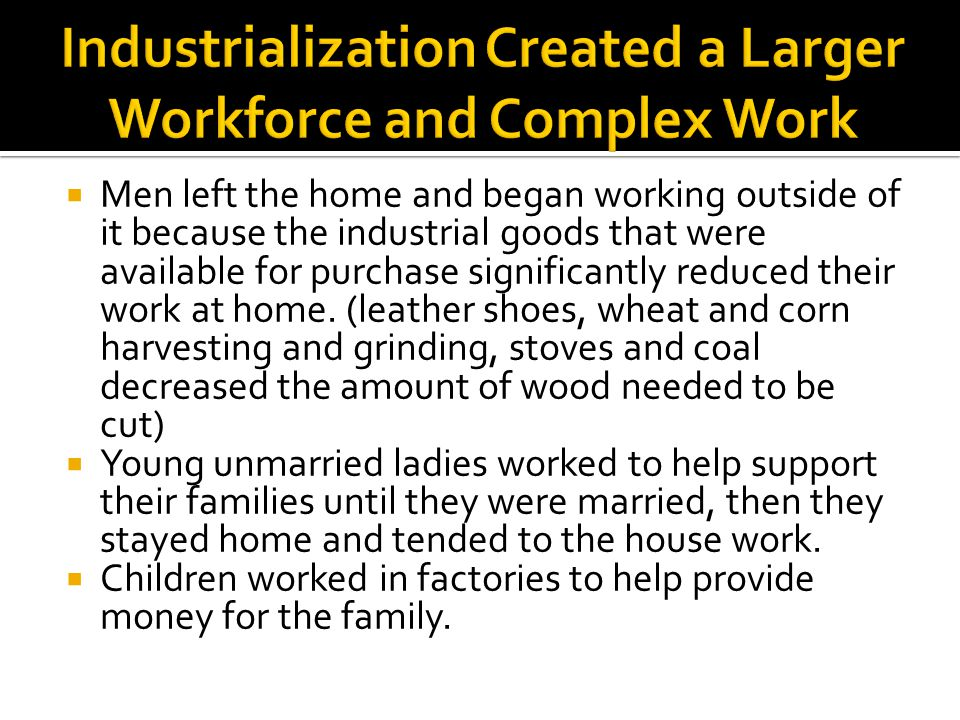  Men left the home and began working outside of it because the industrial goods that were available for purchase significantly reduced their work at home.