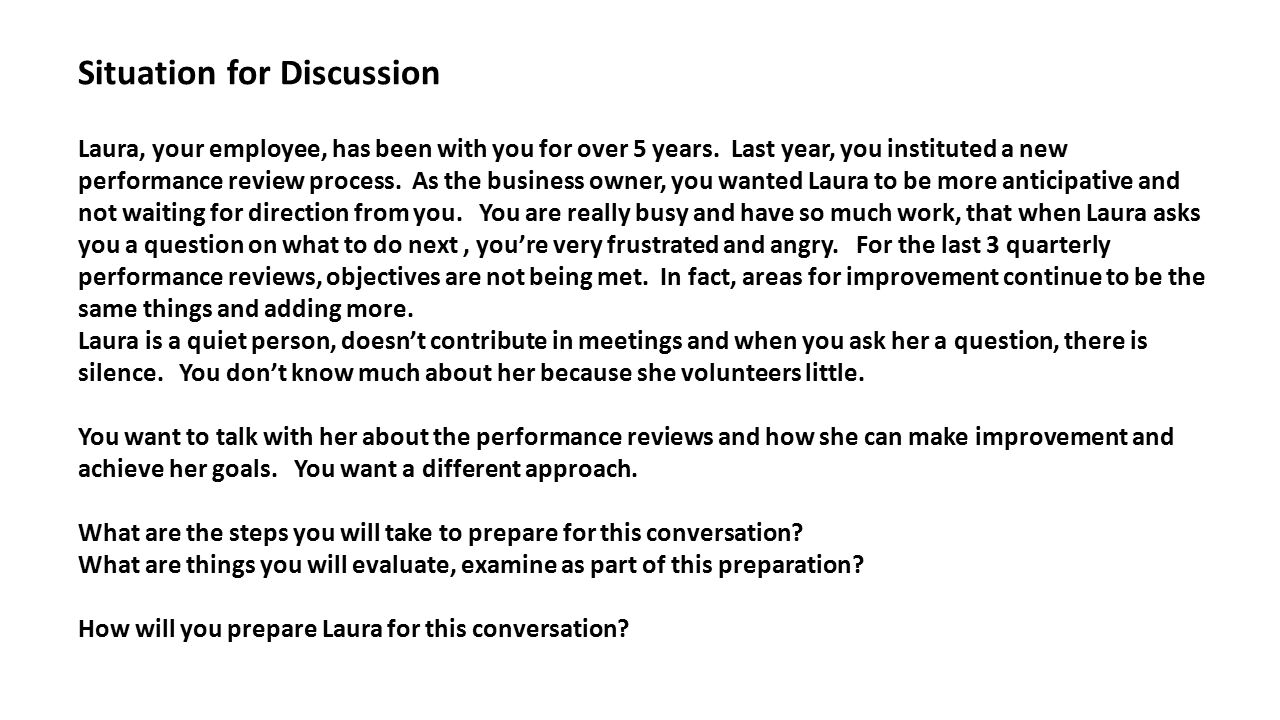 Situation for Discussion Laura, your employee, has been with you for over 5 years.