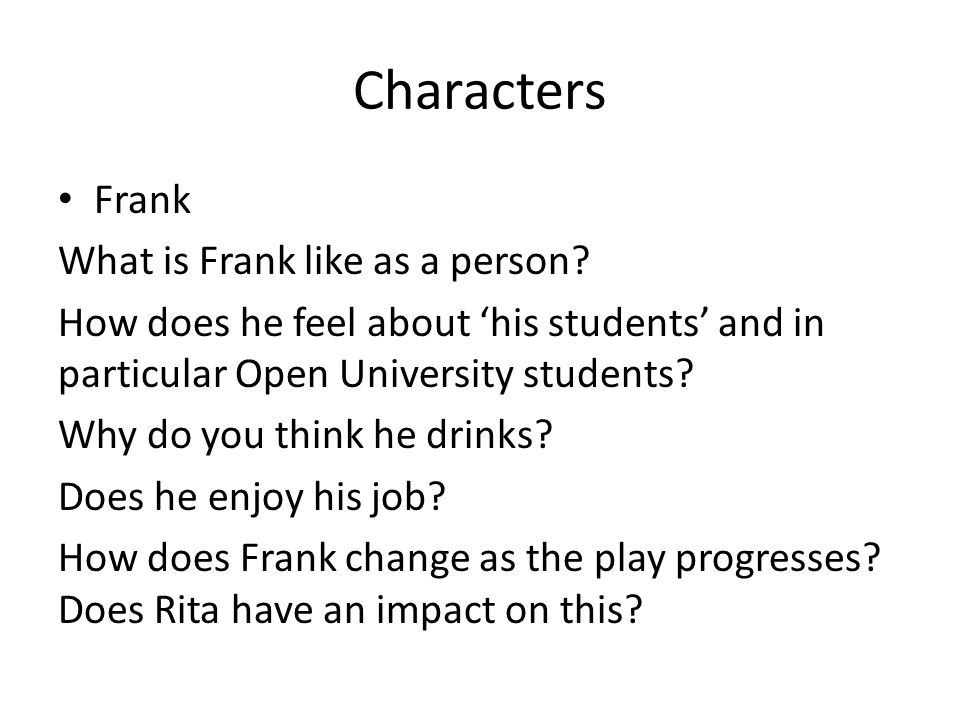Characters Frank What is Frank like as a person? How does he feel about 'his students' and in particular Open University students? Why do you think he