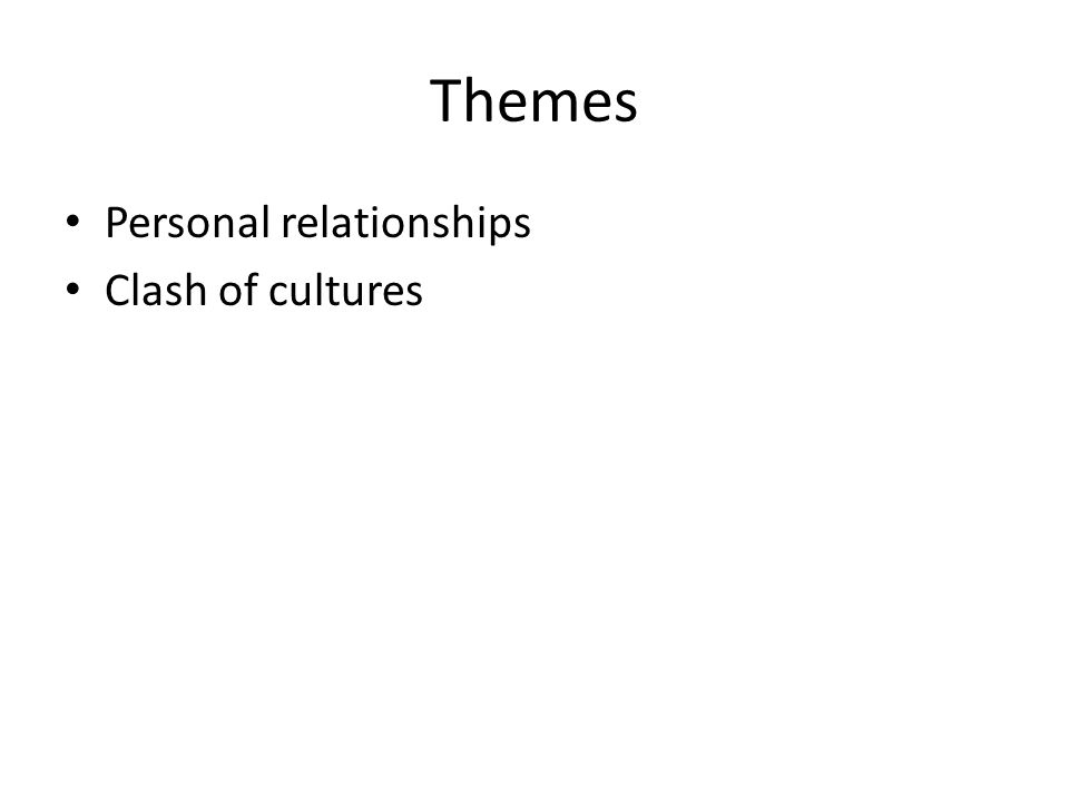 Themes Personal relationships Clash of cultures