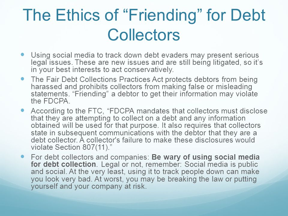 The Ethics of Friending for Debt Collectors Using social media to track down debt evaders may present serious legal issues.