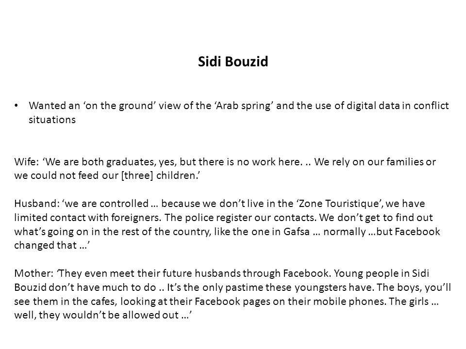 Sidi Bouzid Wanted an 'on the ground' view of the 'Arab spring' and the use of digital data in conflict situations Wife: 'We are both graduates, yes,