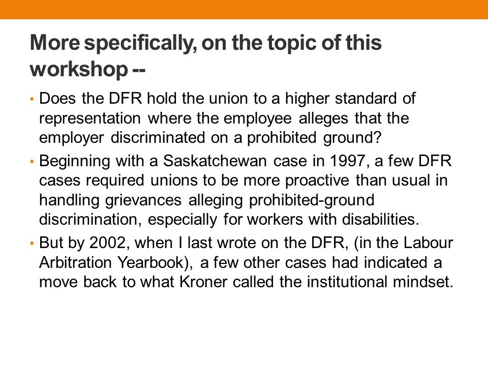 More specifically, on the topic of this workshop -- Does the DFR hold the union to a higher standard of representation where the employee alleges that the employer discriminated on a prohibited ground.