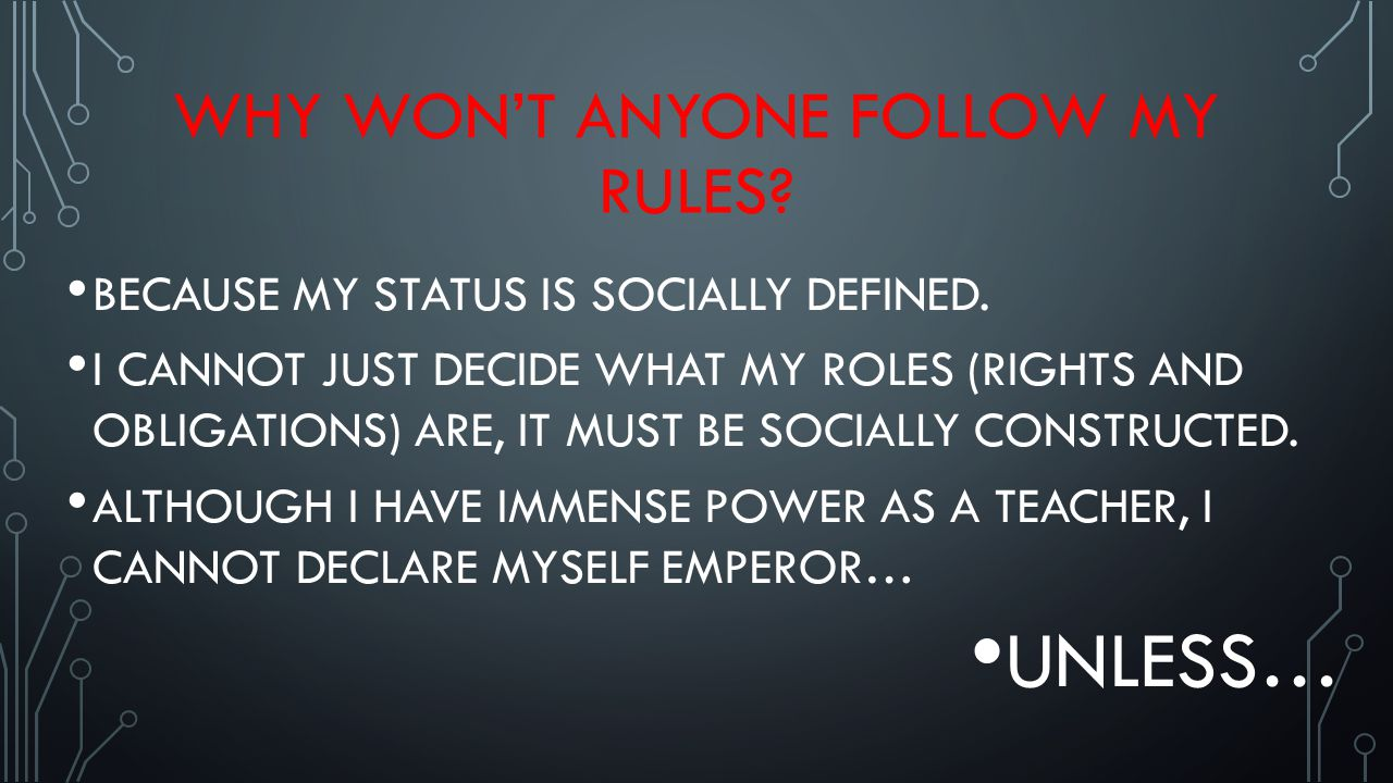 WHY WON'T ANYONE FOLLOW MY RULES.BECAUSE MY STATUS IS SOCIALLY DEFINED.