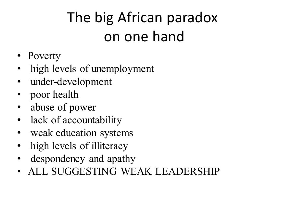 The big African paradox on one hand Poverty high levels of unemployment under-development poor health abuse of power lack of accountability weak educa