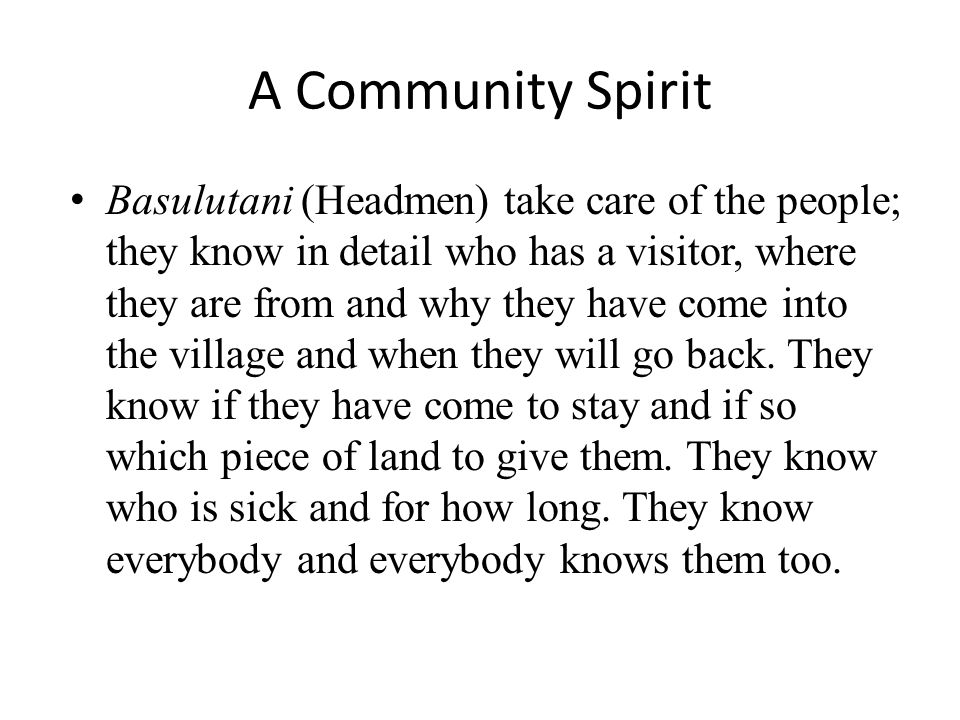 A Community Spirit Basulutani (Headmen) take care of the people; they know in detail who has a visitor, where they are from and why they have come int