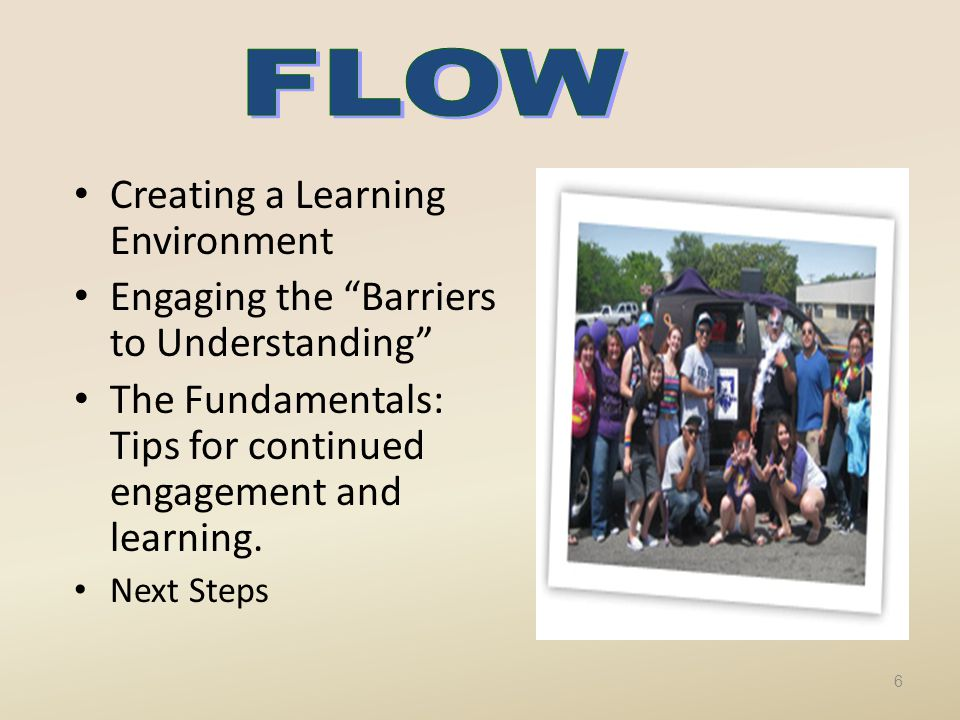 Creating a Learning Environment Engaging the Barriers to Understanding The Fundamentals: Tips for continued engagement and learning.
