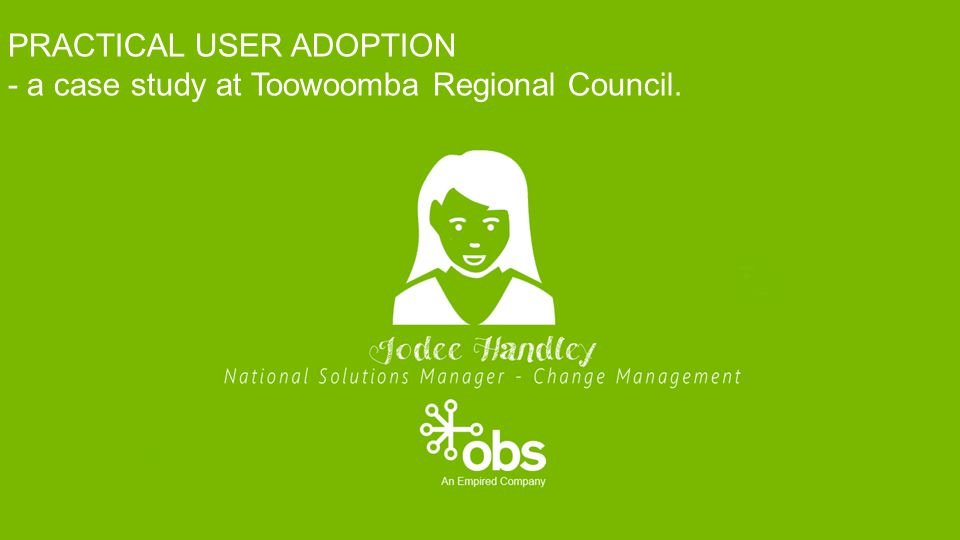 PRACTICAL USER ADOPTION - a case study at Toowoomba Regional Council.