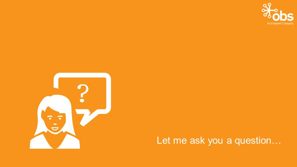 Let me ask you a question…