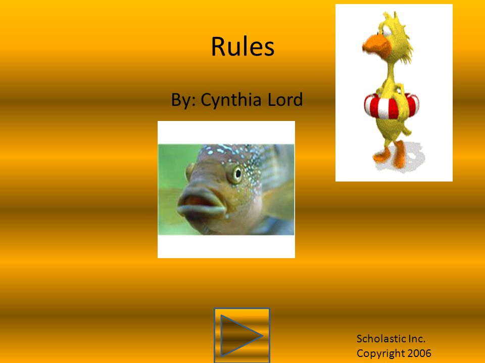 Rules By: Cynthia Lord Scholastic Inc. Copyright 2006